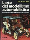 L'arte del modellismo automobilistico. Enciclopedia illustrata dei modelli automobilistici d'ogni tempo e paese
