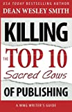 Killing the Top Ten Sacred Cows of Publishing: Volume 5 (WMG Writer's Guide)