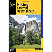 Hiking Yosemite National Park: A Guide to 61 of the Park's Greatest Hiking Adventures (Regional Hiking)