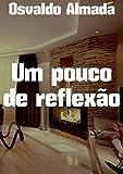 Um pouco de reflexão (Portuguese Edition)