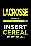Lacrosse Loading 75% Insert Cereal To Continue: Lacrosse Journal, Blank Notebook - Dartan Creations, Tara Hayward