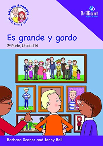 Es grande y gordo (He is tall and fat): Learn Spanish with Luis y Sofia: Part 2, Unit 14: Storybook (Learn Spanish with Luis y Sofia, Part 2 Storybooks) por Barbara Scanes