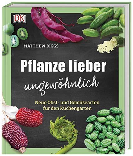 Pflanze lieber ungewöhnlich: Neue Obst- und Gemüsearten für den Küchengarten - Gärtnern Fensterbank