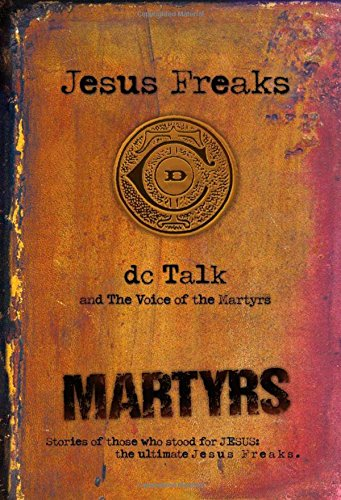 Jesus Freaks: Martyrs: Stories of Those Who Stood for Jesus: The Ultimate Jesus Freaks