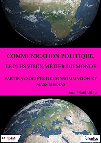 Communication politique, le plus vieux métier du monde - Partie 5: Société de consommation et mass medias