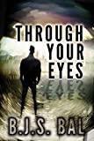 Through Your Eyes by B.J.S. Bal