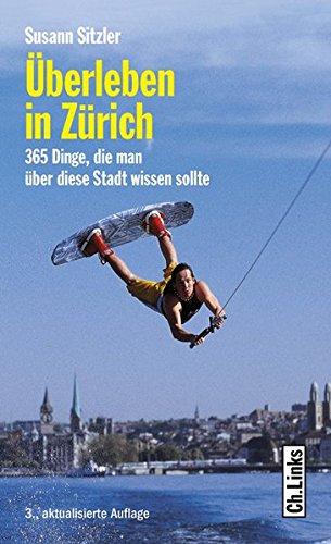 Überleben in Zürich - 365 Dinge, die man über diese Stadt wissen sollte
