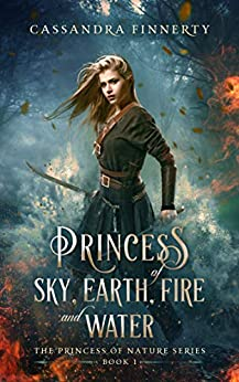 Princess of Sky, Earth, Fire and Water (The Princess of Nature Series Book 1) (English Edition) von [Finnerty, Cassandra]
