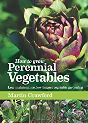 How to Grow Perennial Vegetables: Low-maintenance, Low-impact Vegetable Gardening by Crawford, Martin (2012) Paperback