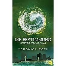 Die Bestimmung - Letzte Entscheidung by Veronica Roth (2014-03-24)