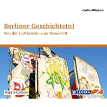 Berliner Geschichte(n) - Von der Luftbrücke zum Mauerfall - Edition BR2 radioWissen/Welt-Edition