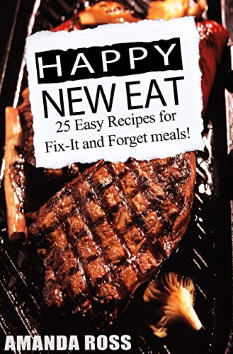 Happy New Eat: 25 Easy Recipes for Fix-It and Forget meals! (English Edition)