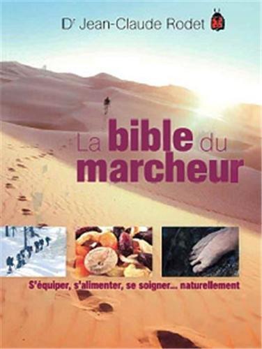 La bible du marcheur : S'équiper, s'alimenter, se soigner. naturellement