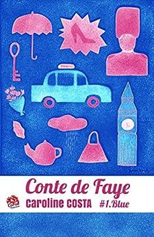 Conte de Faye: Tome 1. Blue par [Costa, Caroline]