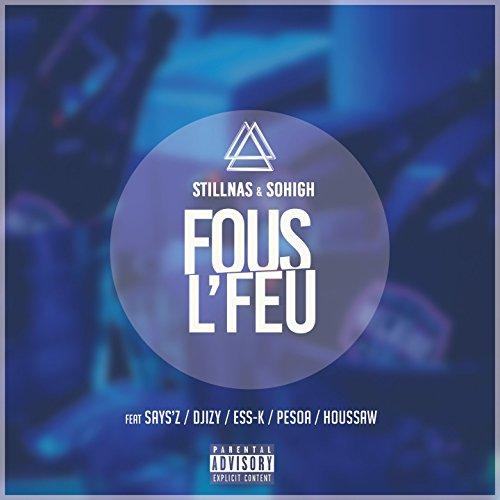 Fous l'feu (feat. Says'z, Djizy, Esska, Pesoa, Houssaw) [Explicit]