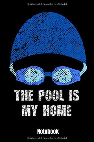 The Pool Is My Home Notebook: Schwimmen Notizbuch und Trainingsbuch für Schwimmer und Schwimmtrainer| Geschenk Buch für Kraul, Brustschwimmen, Delfin- ... Tag ins Schwimmbad könnten. | 110 Seiten 6x9