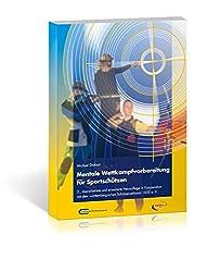 Mentale Wettkampfvorbereitung für Sportschützen: Gewehr - Pistole - Bogen