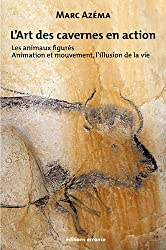 L'art des cavernes en action : Tome 2 : les animaux figurés, Animation et mouvement, l'illusion de la vie