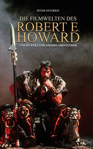 Die Filmwelten des Robert E. Howard: Conan, Kull und andere Abenteurer