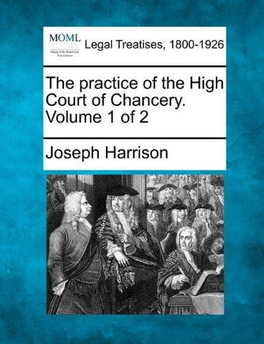 The practice of the High Court of Chancery. Volume 1 of 2