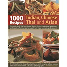 1000 Recipes Indian, Chinese, Thai and Asian: Presenting All the Best-Loved Dishes, from Irresistible Appetizers and Sizzling Hot Curries to Superb Stir-Fries, Sambals and Desserts