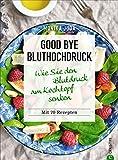 Kochbuch: Good Bye Bluthochdruck. Wie Sie den Blutdruck am Kochtopf senken. 70 Rezepte und die besten Ernährungstipps gegen Bluthochdruck. Herzinfarkt ... ohne Medikamente vorbeugen.