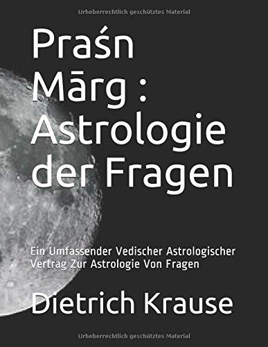 Praśn Mārg : Astrologie der Fragen: Ein Umfassender Vedischer Astrologischer Vertrag Zur Astrologie Von Fragen