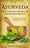 Ayurveda - The Eternal Source of Youth and Beauty: The natural way to beauty and health for every age