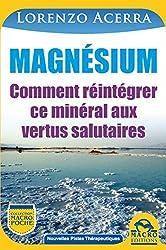 Magnésium: Comment réintégrer ce minéral aux vertus salutaires