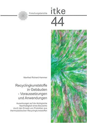 Recyclingkunststoffe in Gebäuden - Voraussetzungen und Anwendungen: Auswirkungen auf die ökologische Nachhaltigkeit eines Bauwerks durch den Einsatz ... Entwerfen der Universität Stuttgart)