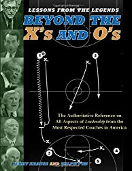 Lessons From The Legends: Beyond The X's And O's : Featuring Coaching Insights from 40 Naismith Hall of Fame Coaches