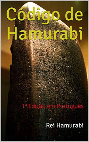 Código de Hamurabi: 1ª Edição em Português (Portuguese Edition) por Rei Hamurabi