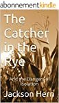 The Catcher in the Rye: And the Dange...