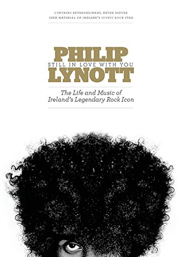 Philip Lynott : Still In Love With You: The Life and Music of Ireland's Legendary Rock Icon