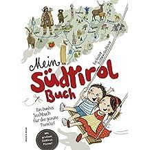 Mein Südtirol Buch: Ein buntes Sachbuch für die ganze Familie!