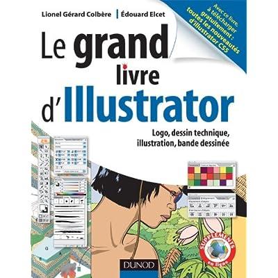 Le grand livre d'Illustrator - Logos, dessin technique, illustrations, Bande dessinée