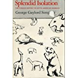 Splendid Isolation: Curious History of South American Mammals by GG SIMPSON (1983-07-01)