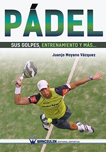 Pádel sus golpes, entrenamiento y más... por Juanjo Moyano Vázquez