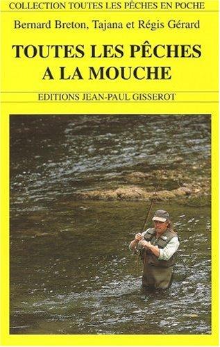 Toutes les pêches à la mouche par Bernard Breton, Régis Gérard, Tajana Gérard