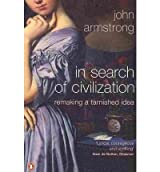 [(In Search of Civilization: Remaking a Tarnished Idea)] [Author: John Armstrong] published on (June, 2010)