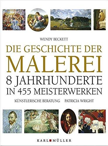 Die Geschichte der Malerei: 8 Jahrhunderte in 455 Meisterwerken