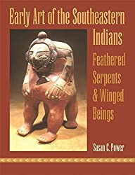 Early Art of the Southeastern Indians: Feathered Serpents and Winged Beings by Susan Power (2004-05-31)