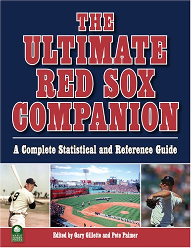 The Ultimate Red Sox Companion: A Complete Statistical and Reference Encyclopedia: A Complete Statistical and Reference Guide