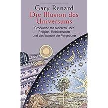 Die Illusion des Universums: Gespräche mit Meistern über Religion, Reinkarnation und das Wunder der Vergebung
