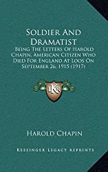 Soldier and Dramatist: Being the Letters of Harold Chapin, American Citizen Who Died for England at Loos on September 26, 1915 (1917)
