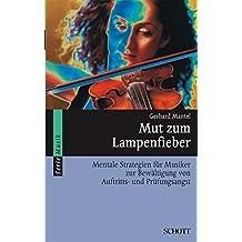 Mut zum Lampenfieber: Mentale Strategien für Musiker zur Bewältigung von Auftritts- und Prüfungsangst (Serie Musik)