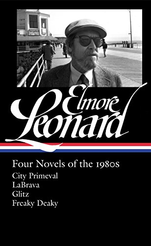 Elmore Leonard: Four Novels Of The 1980s: City Primeval / LaBrava / Glitz / Freaky Deaky (Library of America)