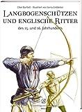 Langbogenschützen und Englische Ritter: Des 15. und 16. Jahrhunderts