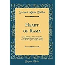 Heart of Rama: Or a Collection of the Instructive Teachings of Swami Rama Tirtha From His Complete English Works (Classic Reprint)