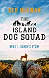 The Island Dog Squad: (Book 1: Sandy's Story) by Deb McEwan